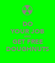 DO YOUR JOB AND GET FREE DOUGHNUTS - Personalised Poster large
