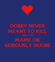 DOBBY NEVER MEANT TO KILL ONLY TO MAME OR SERIOUSLY INJURE - Personalised Poster small