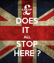 DOES IT  ALL STOP HERE ? - Personalised Poster large