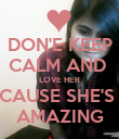 DON'E KEEP CALM AND  LOVE HER CAUSE SHE'S  AMAZING - Personalised Poster small