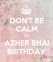 DON'T BE CALM IT'S AZHER BHAI BIRTHDAY - Personalised Poster large