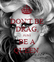 DON'T BE DRAG, JUST BE A QUEEN. - Personalised Poster large