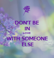 DON'T BE IN LOVE WITH SOMEONE  ELSE - Personalised Poster large