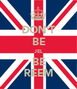 DON'T BE JEL BE REEM - Personalised Poster large