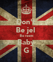 Don't  Be jel  Be reem Baby  G - Personalised Poster large