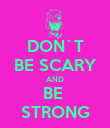 DON`T BE SCARY AND BE  STRONG - Personalised Poster large