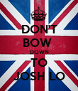 DON'T BOW  DOWN TO JOSH LO - Personalised Poster large