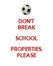 DON'T BREAK SCHOOL PROPERTIES, PLEASE - Personalised Poster large