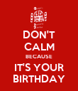 DON'T CALM BECAUSE IT'S YOUR BIRTHDAY - Personalised Poster small
