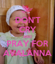 DON'T CRY AND PRAY FOR AVALANNA - Personalised Poster large