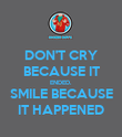 DON'T CRY BECAUSE IT ENDED. SMILE BECAUSE IT HAPPENED - Personalised Poster large