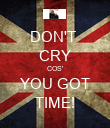 DON'T  CRY COS' YOU GOT TIME! - Personalised Poster large