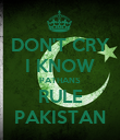 DON'T CRY I KNOW PATHANS RULE PAKISTAN - Personalised Poster large