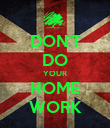 DON'T DO YOUR HOME WORK - Personalised Poster large