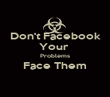 Don't Facebook Your  Problems Face Them  - Personalised Poster large