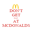 DON'T GET FAT AT MCDONALDS - Personalised Poster large