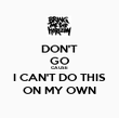 DON'T GO CAUSE I CAN'T DO THIS ON MY OWN - Personalised Poster large