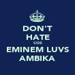 DON'T HATE COZ EMINEM LUVS AMBIKA - Personalised Poster large
