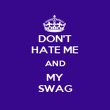 DON'T HATE ME AND MY SWAG - Personalised Poster large