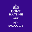 DON'T HATE ME AND MY SWAGGY - Personalised Poster large