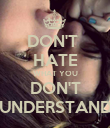 DON'T  HATE WHAT YOU DON'T UNDERSTAND - Personalised Poster large
