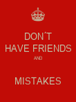 DON´T HAVE FRIENDS AND  MISTAKES - Personalised Poster large