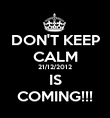DON'T KEEP CALM 21/12/2012 IS COMING!!! - Personalised Poster large