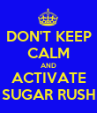 DON'T KEEP CALM AND ACTIVATE SUGAR RUSH - Personalised Poster large