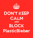 DON'T KEEP CALM AND BLOCK PlasticBieber - Personalised Poster large