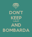 DON'T KEEP CALM AND BOMBARDA - Personalised Poster large