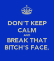 DON'T KEEP CALM AND BREAK THAT BITCH'S FACE. - Personalised Poster large