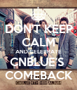 DON'T KEEP CALM AND CELEBRATE CNBLUE'S  COMEBACK - Personalised Poster large