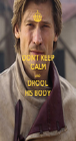 DON'T KEEP CALM AND DROOL HIS BODY - Personalised Poster large