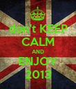 don't KEEP CALM AND ENJOY 2013 - Personalised Poster large
