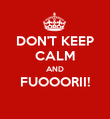 DON'T KEEP CALM AND FUOOORII!  - Personalised Poster large