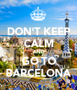 DON'T KEEP CALM AND GO TO BARCELONA - Personalised Poster large