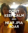 DON'T KEEP CALM AND HEAR JPIA ROAR - Personalised Poster large