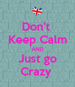 Don't  Keep Calm AND Just go Crazy  - Personalised Poster large