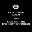 DON'T KEEP CALM AND KICK OUT THE EPIC MOTHERFUCKER - Personalised Poster large