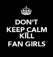 DON'T KEEP CALM AND KILL FAN GIRLS - Personalised Poster large
