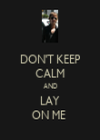 DON'T KEEP CALM AND LAY ON ME  - Personalised Poster large