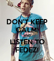 DON'T KEEP CALM! AND LISTEN TO FEDEZ! - Personalised Poster large