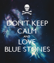 DON'T KEEP CALM AND LOVE BLUE STONES - Personalised Poster large