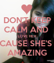 DON'T KEEP CALM AND  LOVE HER CAUSE SHE'S  AMAZING - Personalised Poster small
