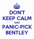 DON'T KEEP CALM AND PANIC-PICK BENTLEY - Personalised Poster large