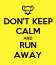 DON'T KEEP CALM AND RUN AWAY - Personalised Poster large