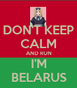 DON'T KEEP CALM AND RUN I'M BELARUS - Personalised Poster large