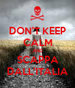 DON'T KEEP CALM AND SCAPPA DALL'ITALIA - Personalised Poster large