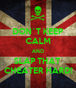 DON`T KEEP CALM AND SLAP THAT  CHEATER HARD! - Personalised Poster large