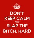 DON'T KEEP CALM AND SLAP THE BITCH, HARD - Personalised Poster large